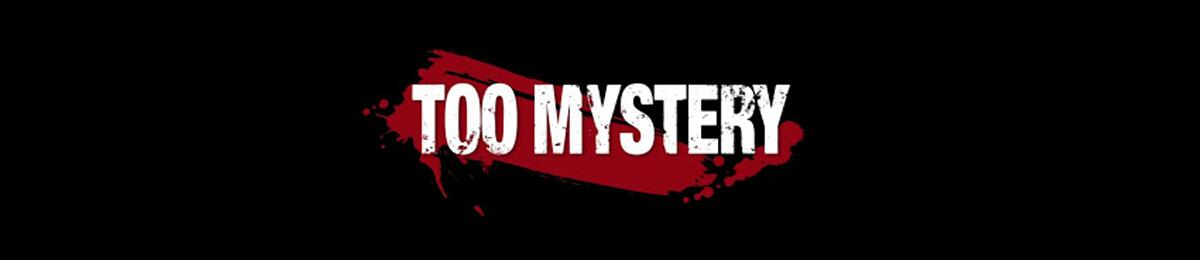 TOO MYSTERY